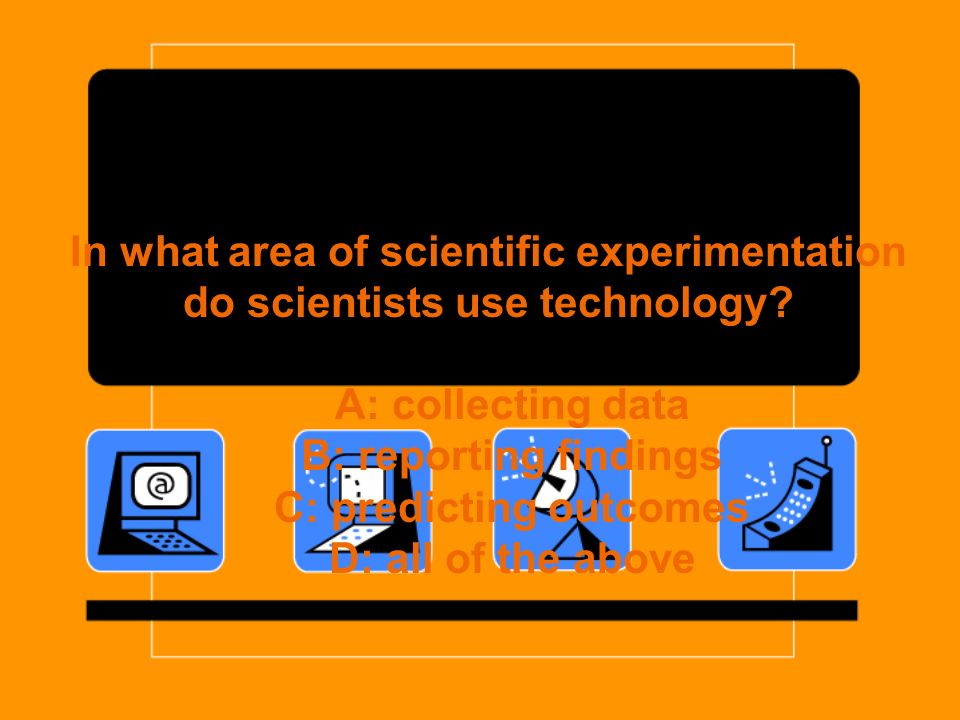 In what area of scientific experimentation do scientists use technology.