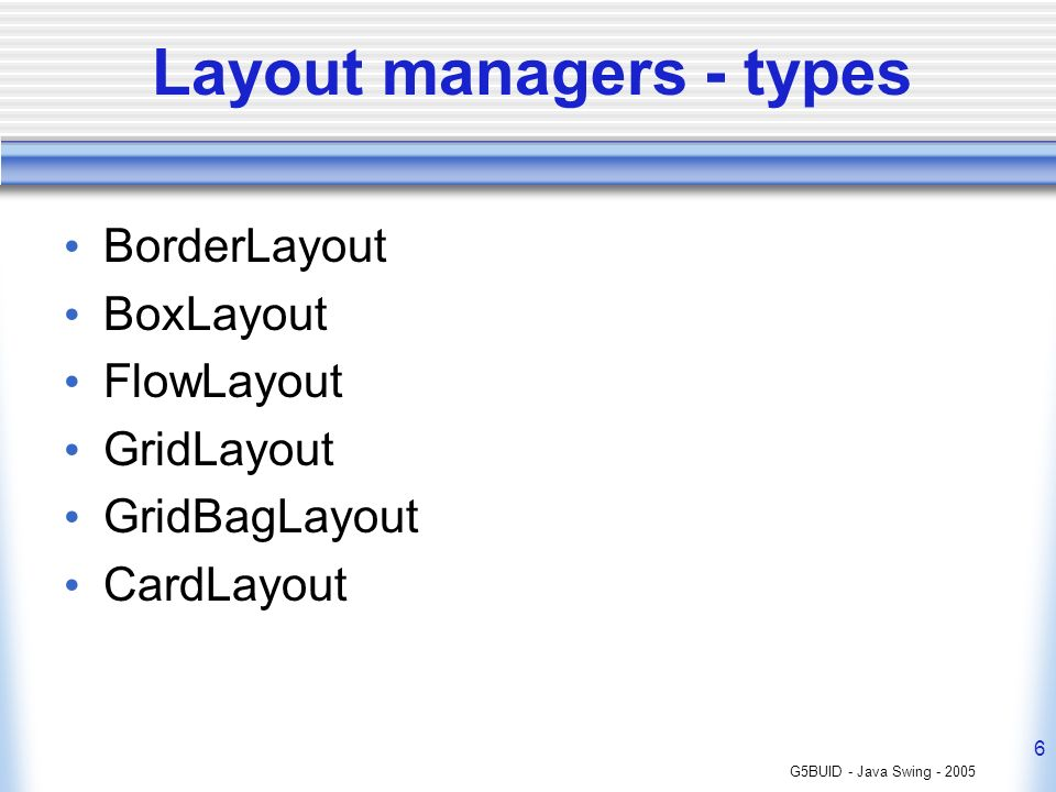 G5BUID - Java Swing Layout managers - types BorderLayout BoxLayout FlowLayout GridLayout GridBagLayout CardLayout