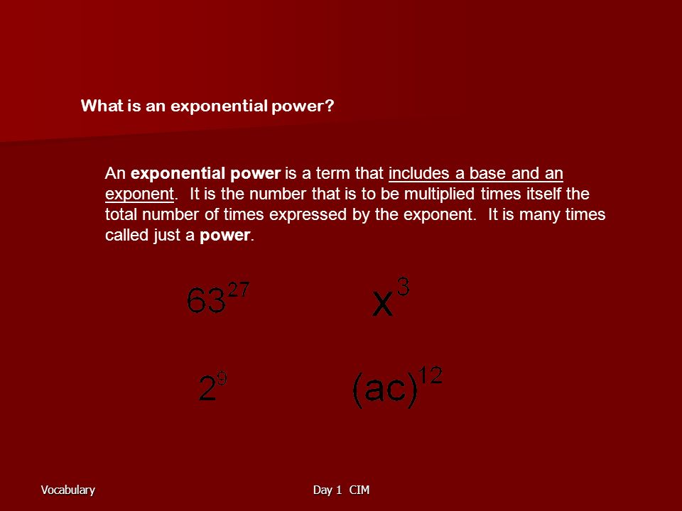 VocabularyDay 1 CIM What is an exponential power.