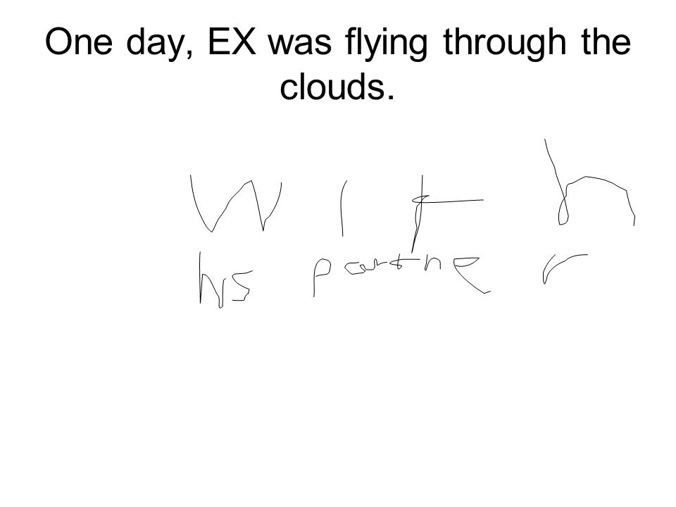 One day, EX was flying through the clouds.