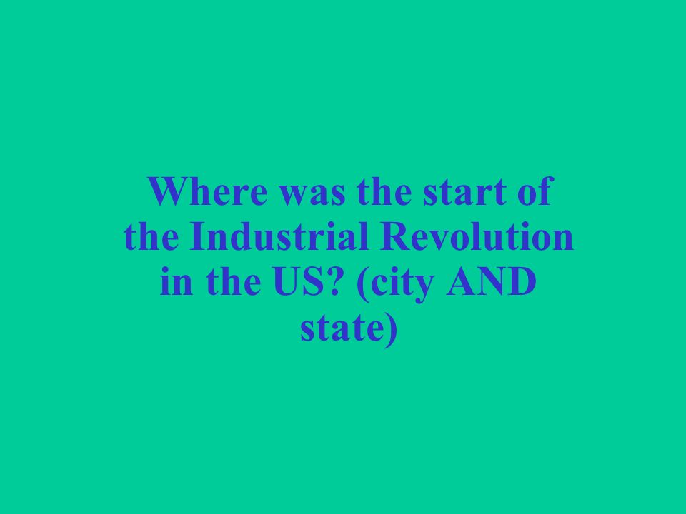 Where was the start of the Industrial Revolution in the US (city AND state)