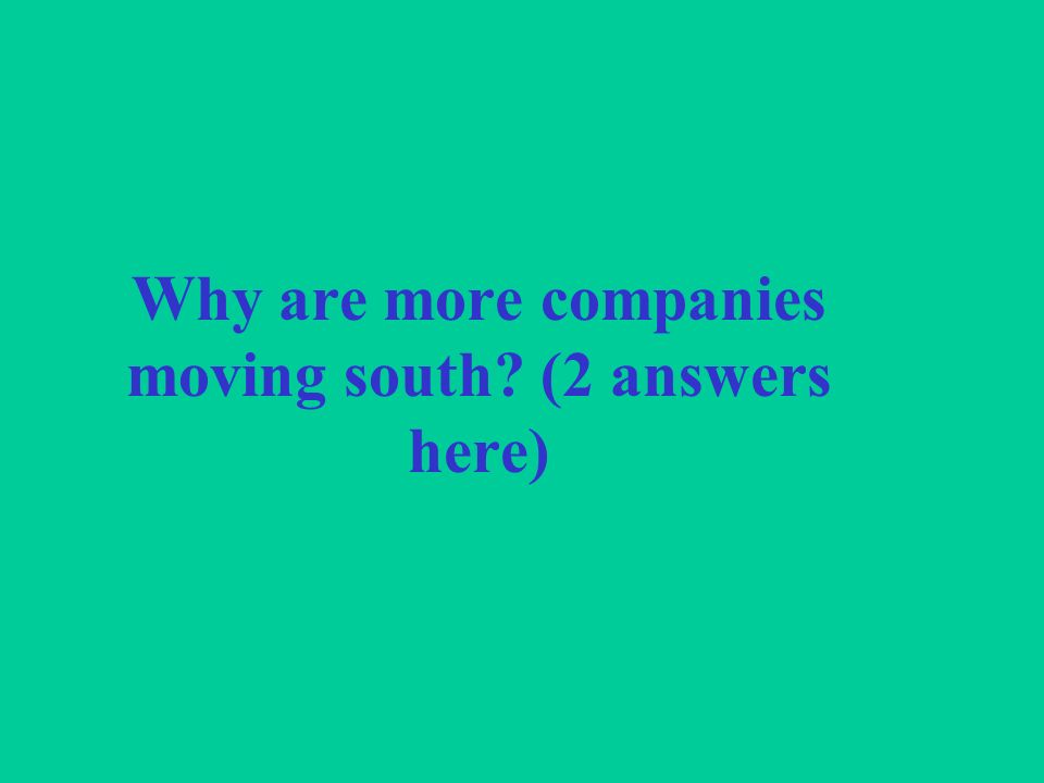 Why are more companies moving south (2 answers here)
