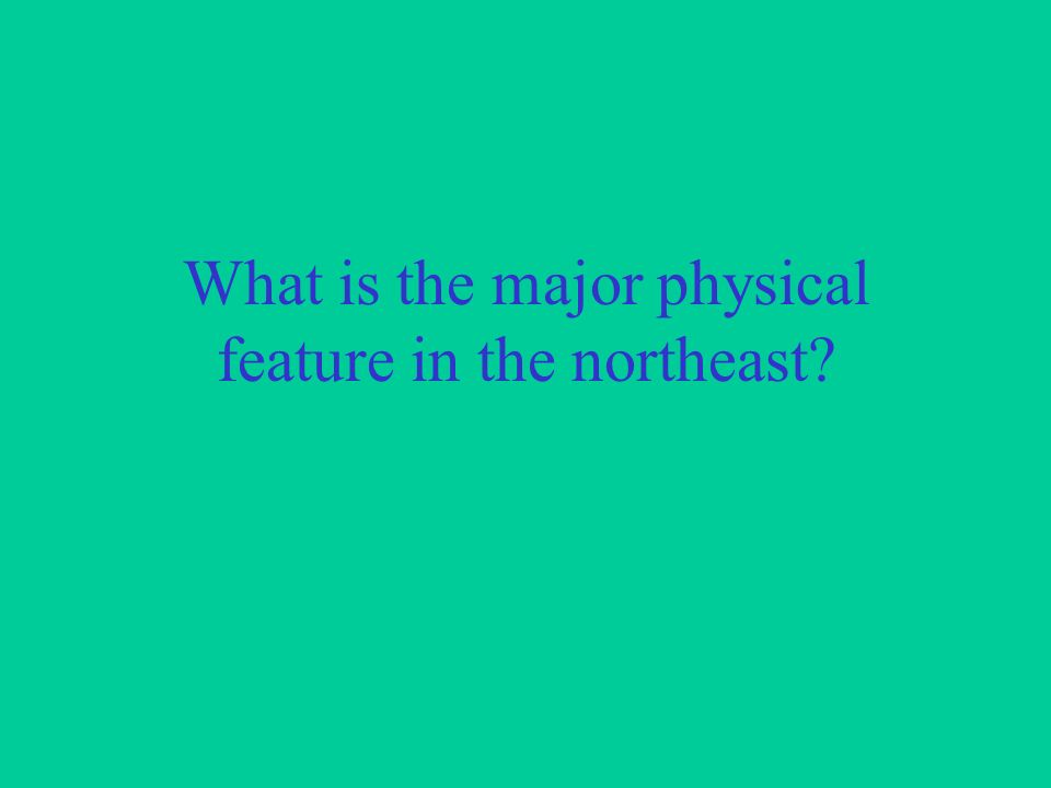 What is the major physical feature in the northeast