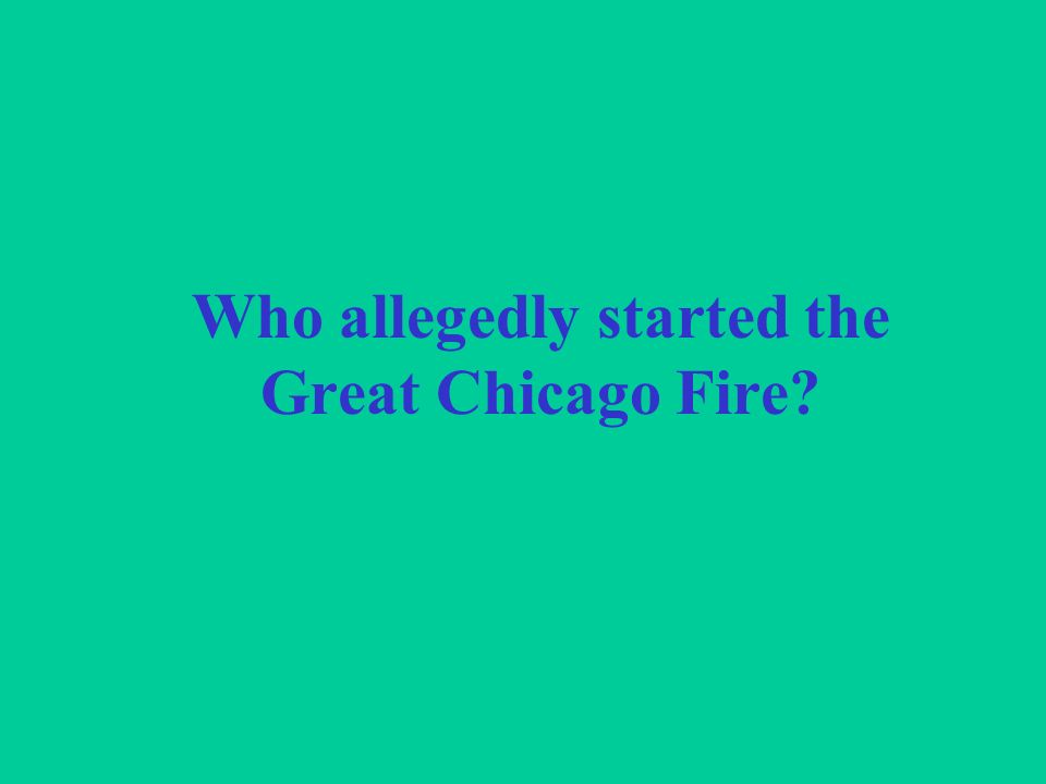 Who allegedly started the Great Chicago Fire