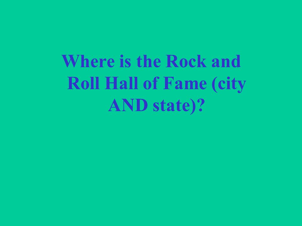 Where is the Rock and Roll Hall of Fame (city AND state)