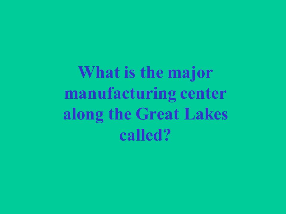 What is the major manufacturing center along the Great Lakes called