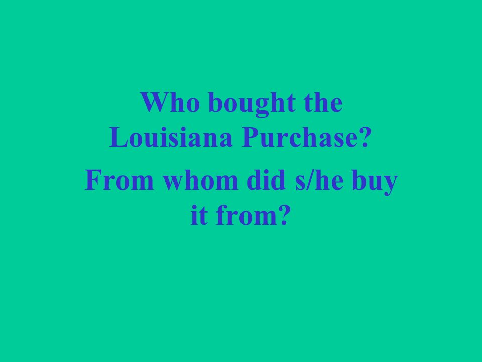 Who bought the Louisiana Purchase From whom did s/he buy it from