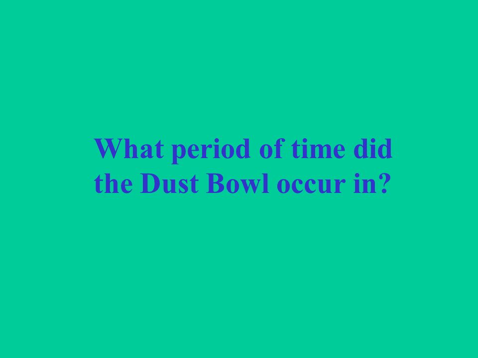What period of time did the Dust Bowl occur in