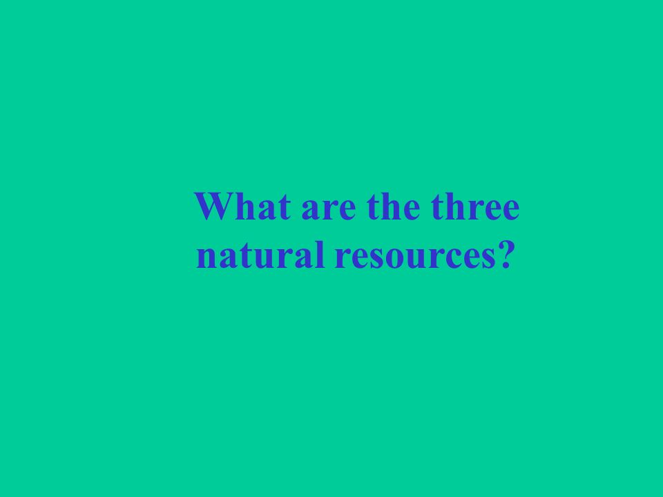 What are the three natural resources