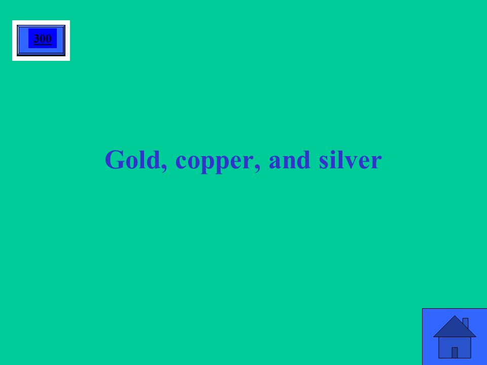 Gold, copper, and silver 300