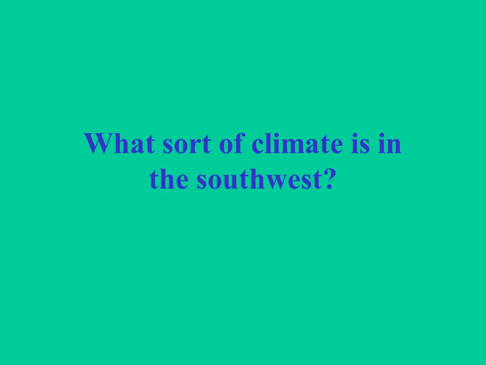 What sort of climate is in the southwest