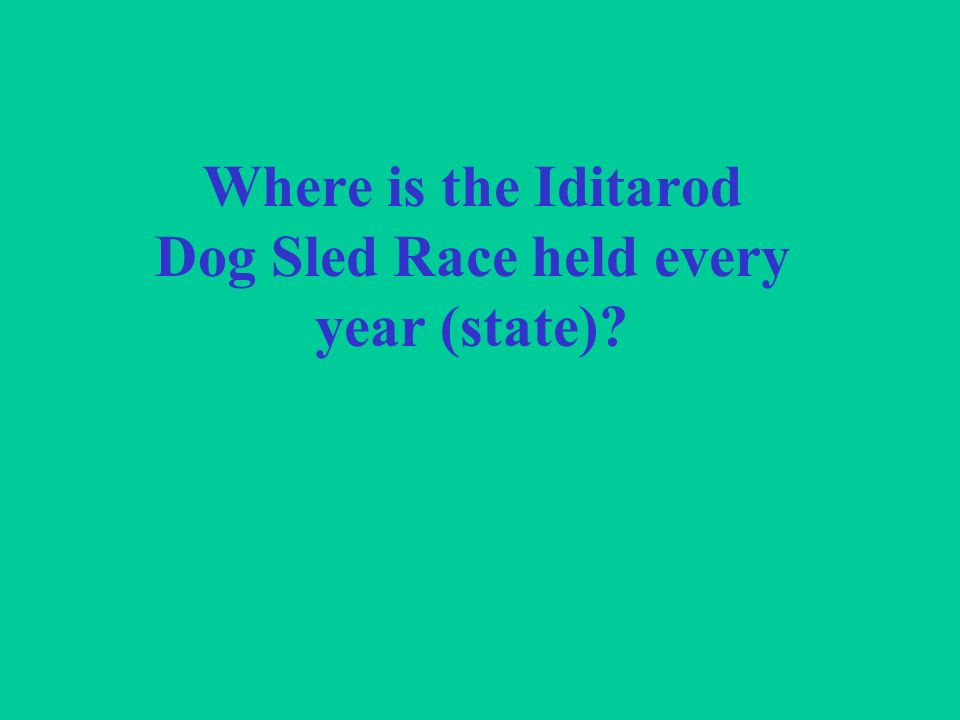 Where is the Iditarod Dog Sled Race held every year (state)