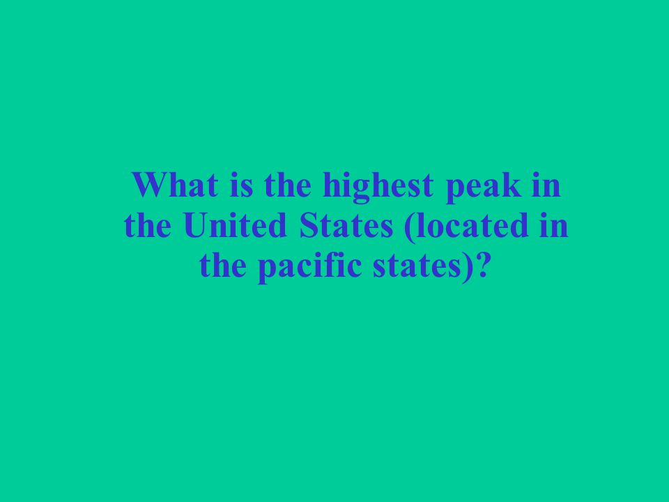 What is the highest peak in the United States (located in the pacific states)