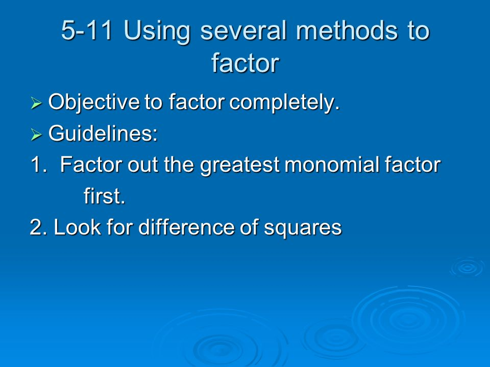 5-11 Using several methods to factor Objective to factor completely.