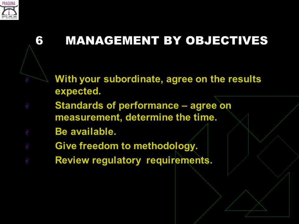 6MANAGEMENT BY OBJECTIVES With your subordinate, agree on the results expected.