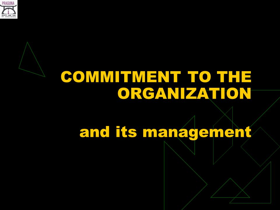 COMMITMENT TO THE ORGANIZATION and its management
