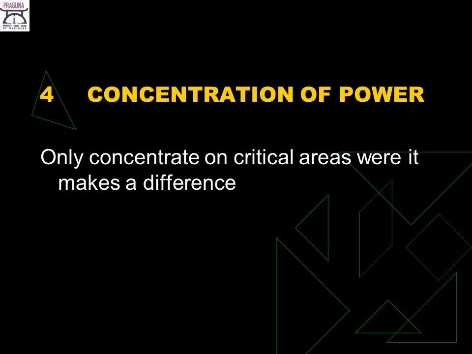 4CONCENTRATION OF POWER Only concentrate on critical areas were it makes a difference