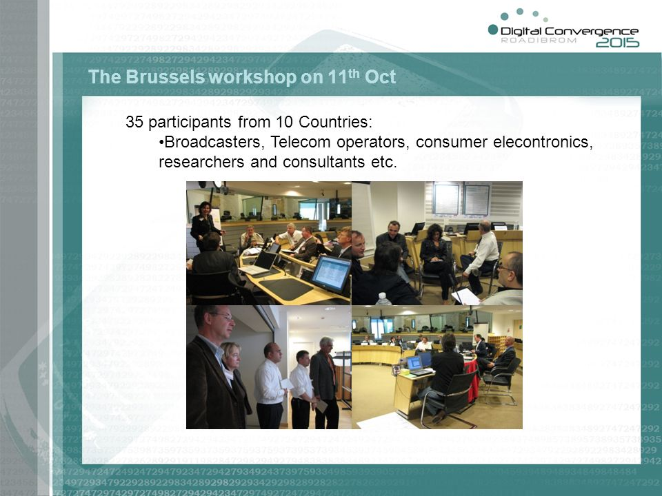 The Brussels workshop on 11 th Oct 35 participants from 10 Countries: Broadcasters, Telecom operators, consumer elecontronics, researchers and consultants etc.