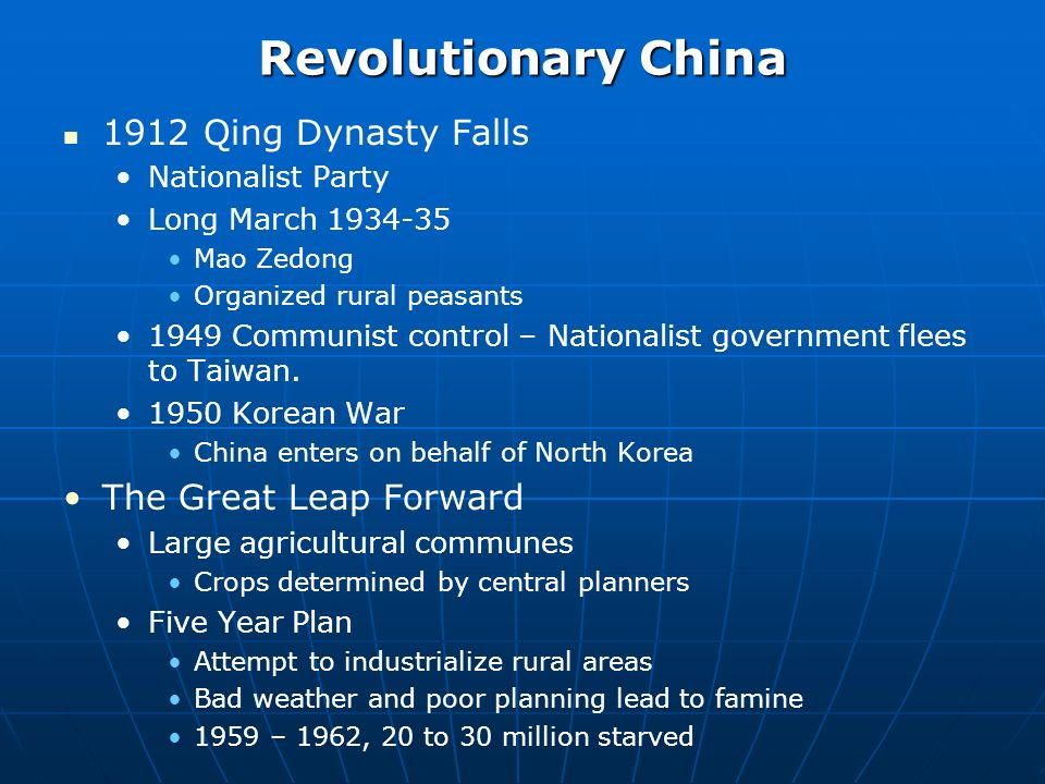 Revolutionary China 1912 Qing Dynasty Falls Nationalist Party Long March 1934-35 Mao Zedong Organized rural peasants 1949 Communist control – Nationalist government flees to Taiwan.