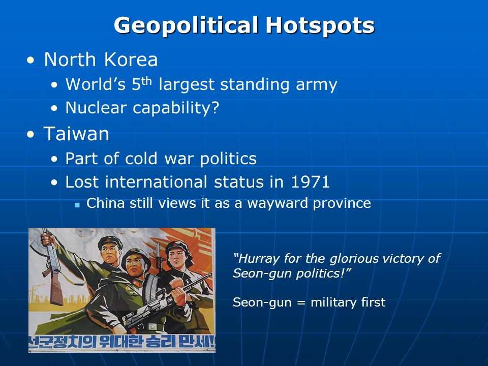 Geopolitical Hotspots North Korea Worlds 5 th largest standing army Nuclear capability.