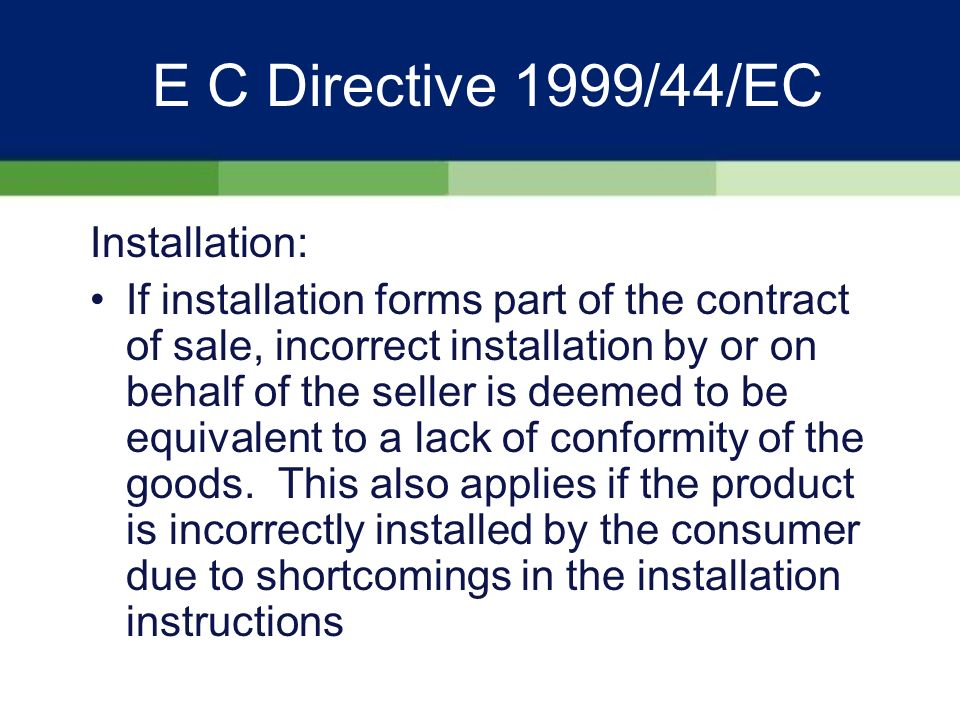 E C Directive 1999/44/EC Wear and Tear II: Seller is only liable for faults that were there at delivery, and not for wear and tear.
