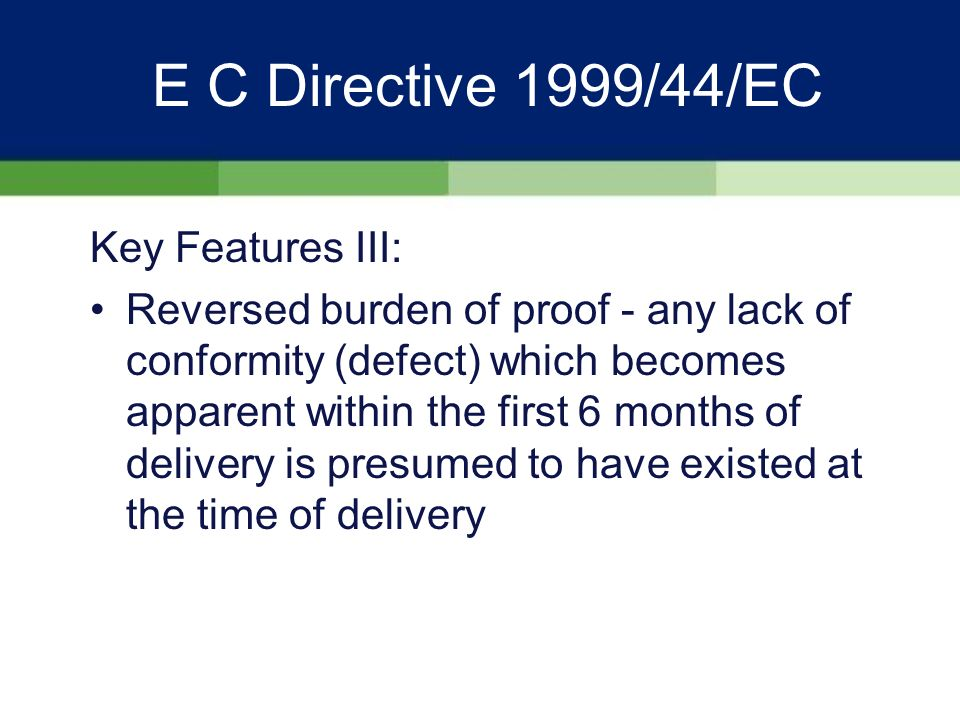 E C Directive 1999/44/EC Installation: If installation forms part of the contract of sale, incorrect installation by or on behalf of the seller is deemed to be equivalent to a lack of conformity of the goods.