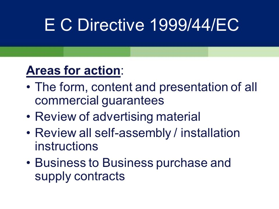 E C Directive 1999/44/EC Sellers Rights of Redress: Ostensibly the Directive is only concerned with consumer rights however it provides that seller can pursue remedies back to its own supply source Query; what law will apply and will it be excludable .