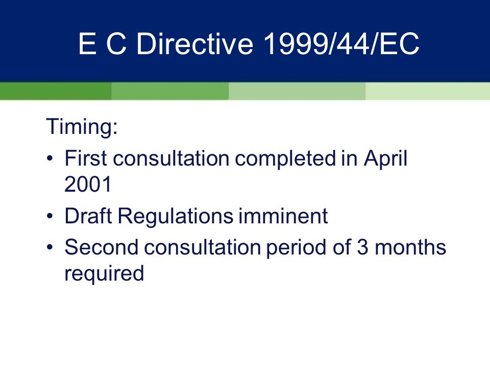E C Directive 1999/44/EC Title: EC Directive 1999/44/EC on certain aspects of the Sale of Consumer Goods & associated Guarantees Intended effective date: 1 January 2002