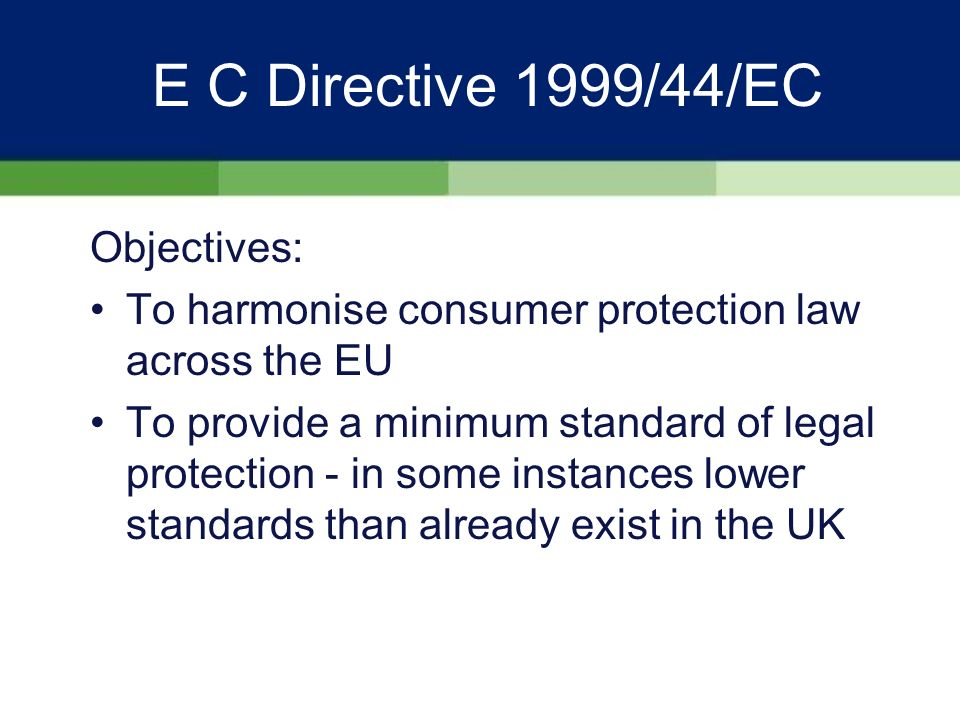 E C Directive 1999/44/EC Timing II: Implement ASAP - perhaps in Summer 2002 Other Member States in similar or worse position (except Austria and Germany)
