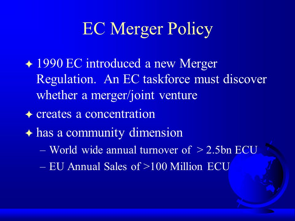 EC Merger Policy F 1990 EC introduced a new Merger Regulation.