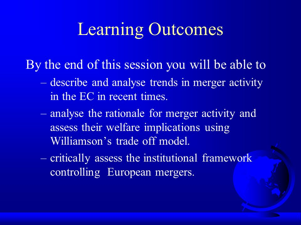 Learning Outcomes By the end of this session you will be able to –describe and analyse trends in merger activity in the EC in recent times.