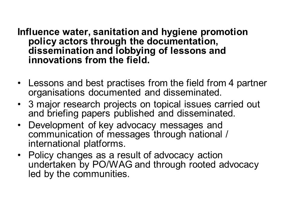 Influence water, sanitation and hygiene promotion policy actors through the documentation, dissemination and lobbying of lessons and innovations from the field.