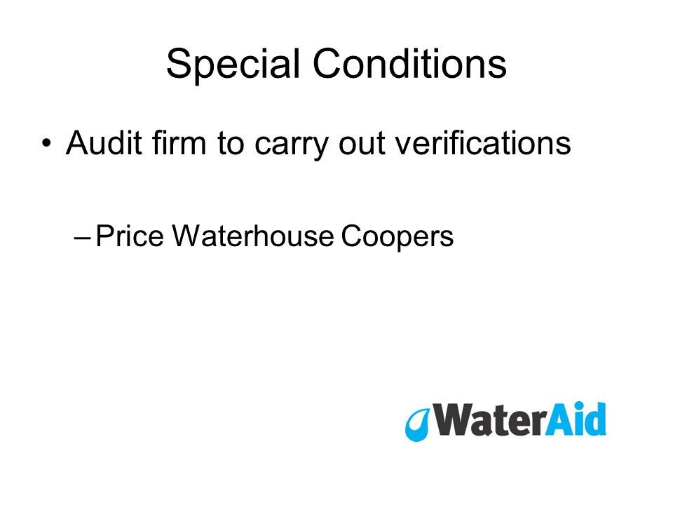Special Conditions Audit firm to carry out verifications –Price Waterhouse Coopers