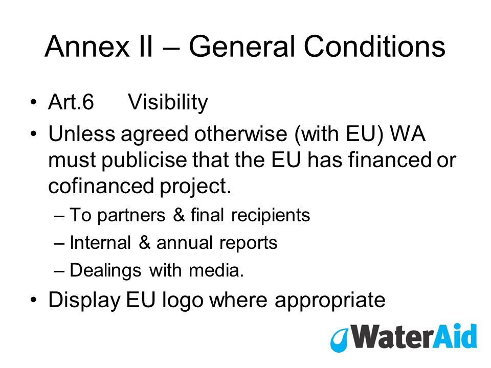 Annex II – General Conditions Art.6Visibility Unless agreed otherwise (with EU) WA must publicise that the EU has financed or cofinanced project.