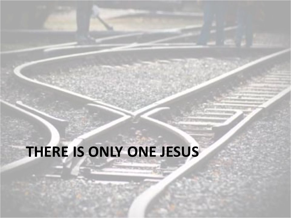 THERE IS ONLY ONE JESUS