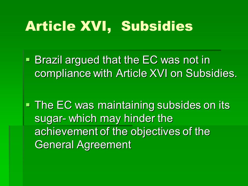 Article XVI, Subsidies Brazil argued that the EC was not in compliance with Article XVI on Subsidies.