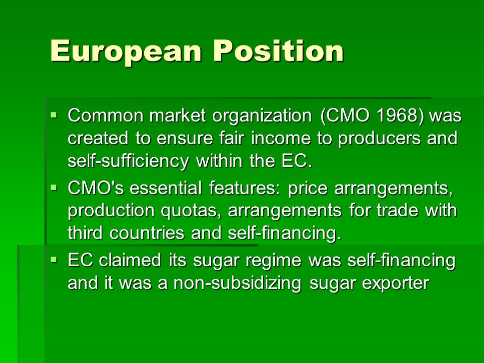 European Position Common market organization (CMO 1968) was created to ensure fair income to producers and self-sufficiency within the EC.