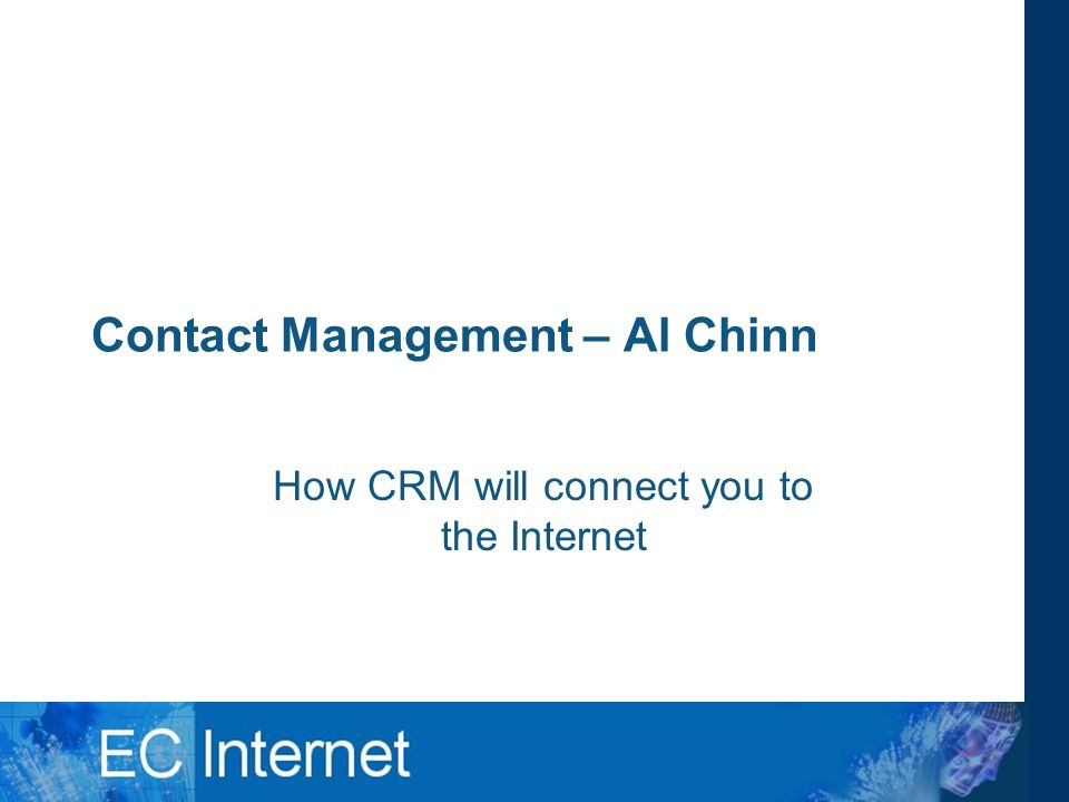 Contact Management – Al Chinn How CRM will connect you to the Internet