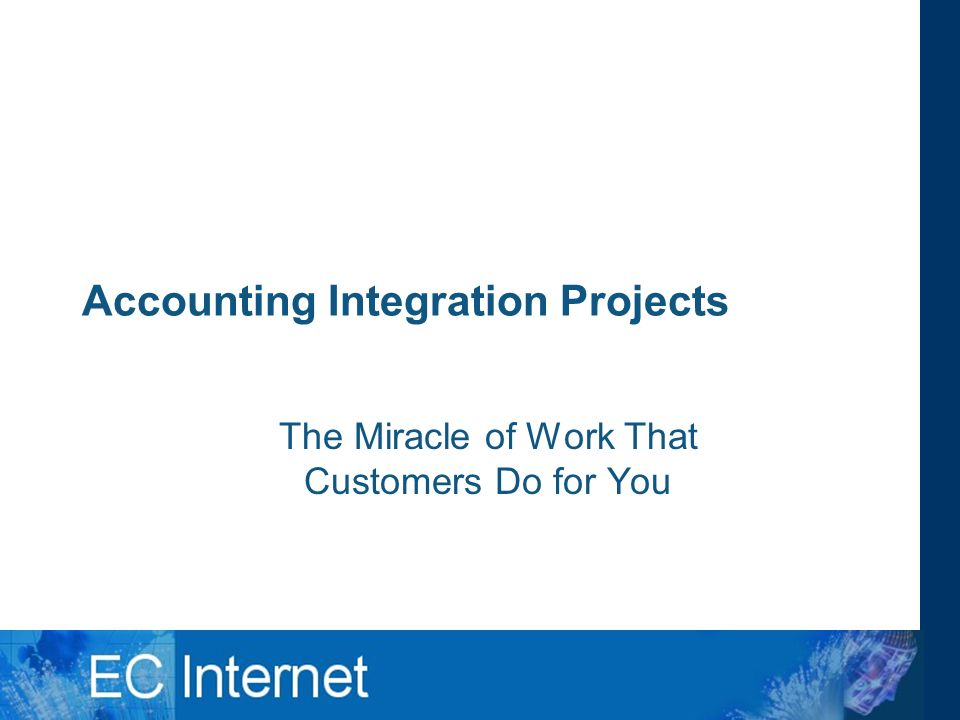 Accounting Integration Projects The Miracle of Work That Customers Do for You