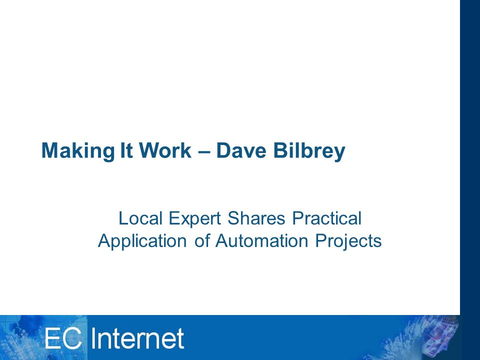 Making It Work – Dave Bilbrey Local Expert Shares Practical Application of Automation Projects