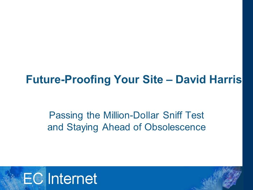 Future-Proofing Your Site – David Harris Passing the Million-Dollar Sniff Test and Staying Ahead of Obsolescence