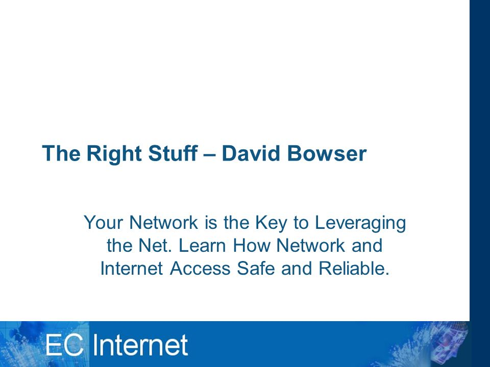 The Right Stuff – David Bowser Your Network is the Key to Leveraging the Net.