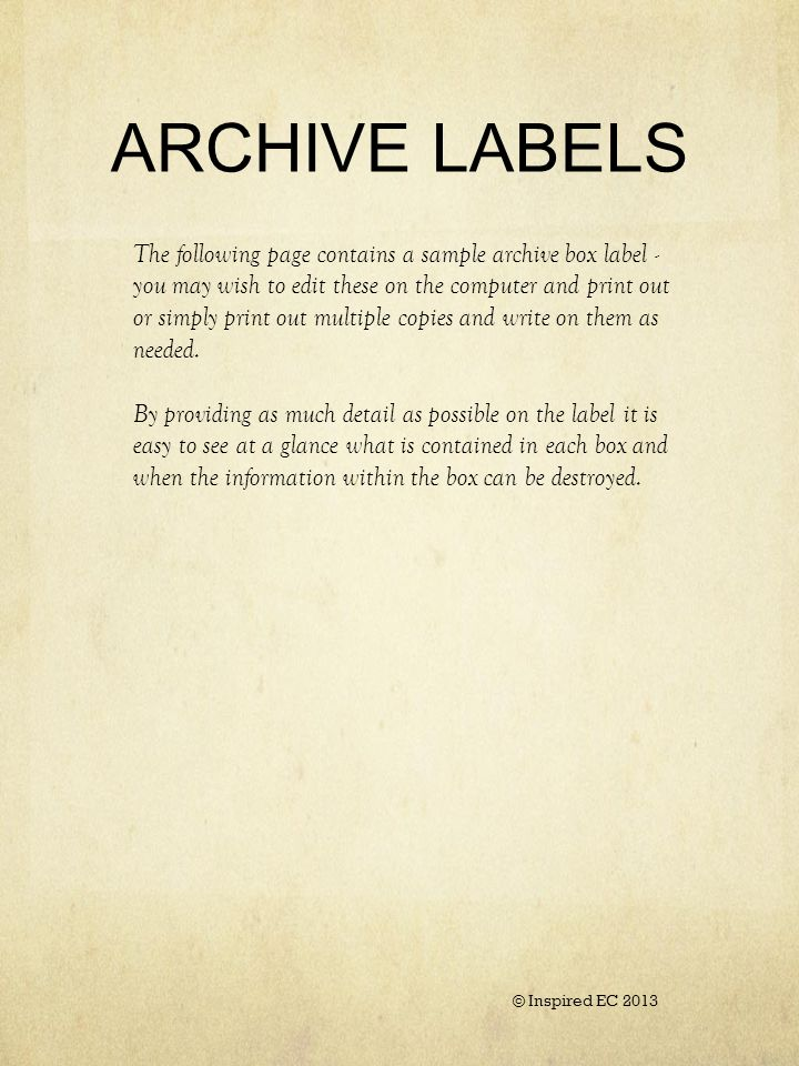 ARCHIVE LABELS The following page contains a sample archive box label - you may wish to edit these on the computer and print out or simply print out multiple copies and write on them as needed.