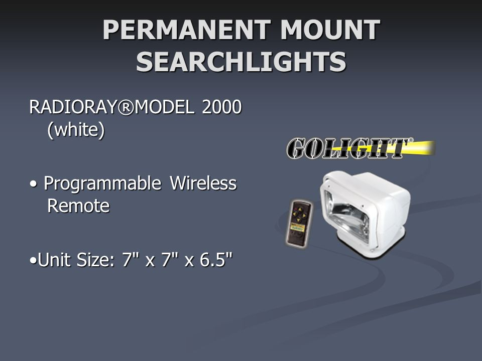 PERMANENT MOUNT SEARCHLIGHTS RADIORAY®MODEL 2000 (white) Programmable Wireless Remote Programmable Wireless Remote Unit Size: 7 x 7 x 6.5