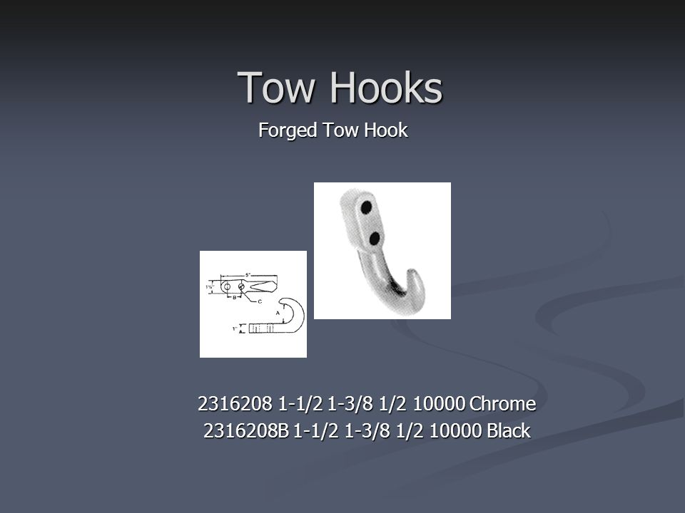 Tow Hooks Forged Tow Hook 2316208 1-1/2 1-3/8 1/2 10000 Chrome 2316208B 1-1/2 1-3/8 1/2 10000 Black