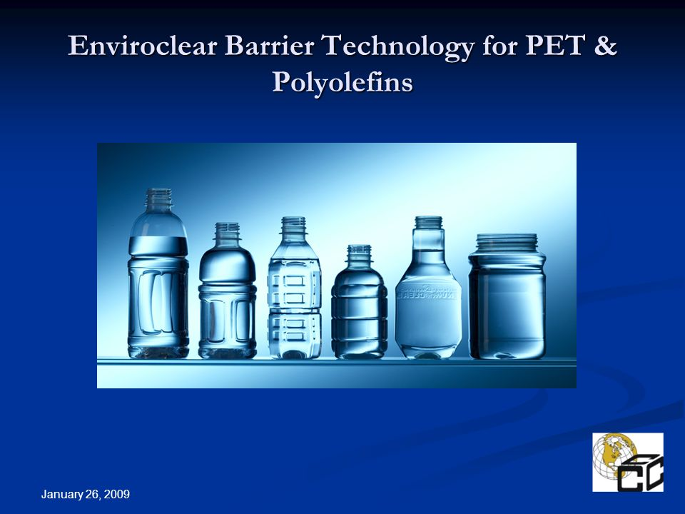 January 26, 2009 Enviroclear Barrier Technology for PET & Polyolefins
