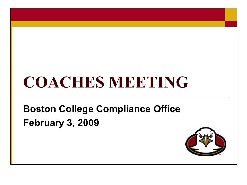 COACHES MEETING Boston College Compliance Office February 3, 2009