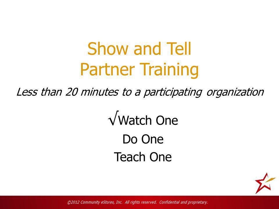 Show and Tell Partner Training Less than 20 minutes to a participating organization