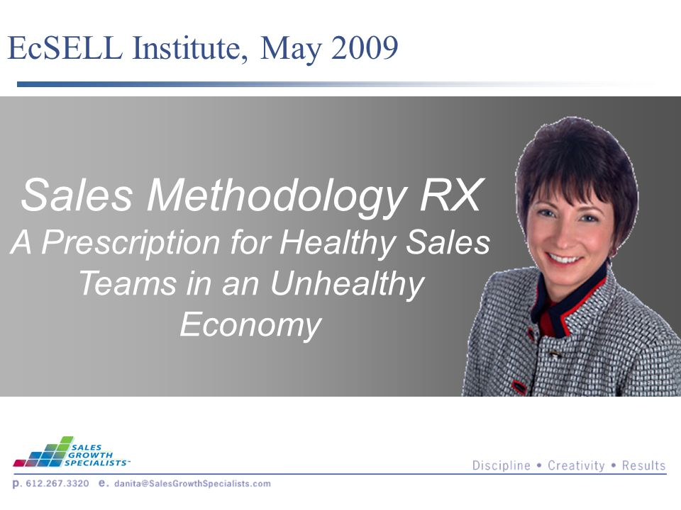 Sales Methodology RX A Prescription for Healthy Sales Teams in an Unhealthy Economy EcSELL Institute, May 2009