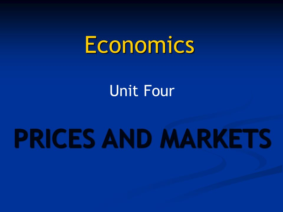 Economics Unit Four PRICES AND MARKETS